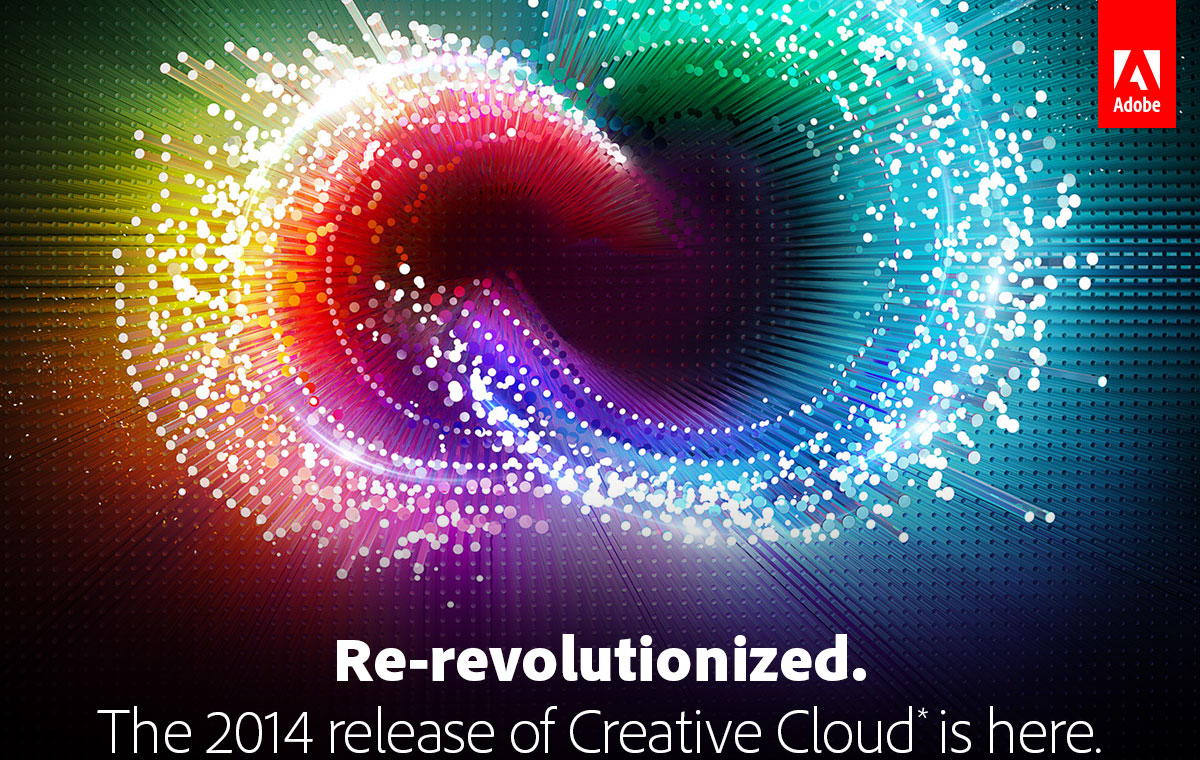 Re-revolutionized. The 2014 release of Creative Cloud* is here.